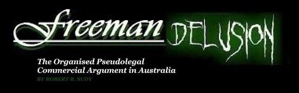 FREEMAN DELUSION: The Organised Pseudolegal Commercial Argument in Australia