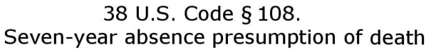 38 U.S. Code § 108 - Seven-year absence presumption of death _ U.S. Code _ US Law _ LII _ Legal Information Institute-page-001
